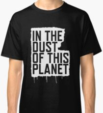 In the Dust of this Planet Classic T-Shirt