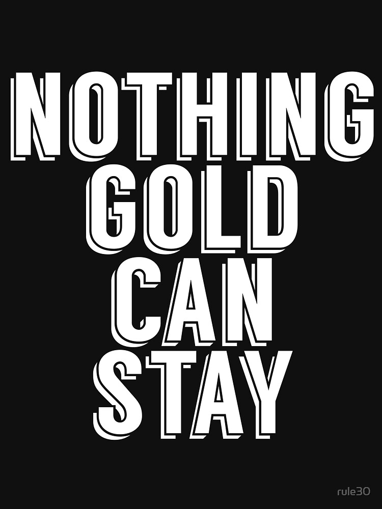 NOTHING GOLD CAN STAY by rule30
