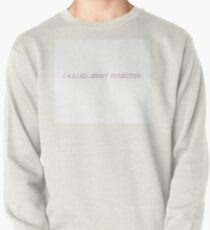 I Killed Jenny Schecter Pullover