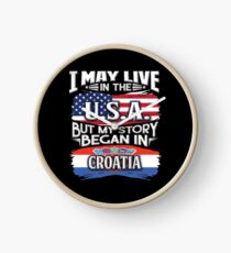 I May Live In The USA But My Story Began In Croatia - Gift For Croatian From Croatia Uhr