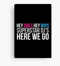 Hey Girls Hey Boys ! Canvas Print