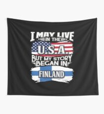 I May Live In The USA But My Story Began In Finland - Gift For Finnish From Finland Wandbehang