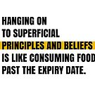 Hanging on to superficial principles and beliefs is like consuming food past the expiry date. by Aydin Habibi