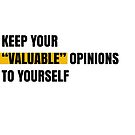 """Keep your """"valuable"""" opinions to yourself by Aydin Habibi"""