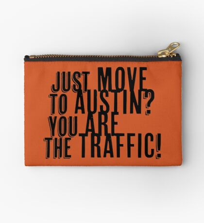 Just Move to Austin? You ARE the Traffic! Zipper Pouch