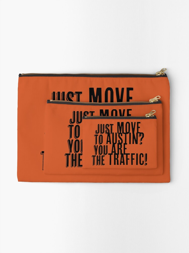Alternate view of Just Move to Austin? You ARE the Traffic! Zipper Pouch