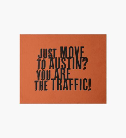 Just Move to Austin? You ARE the Traffic! Art Board Print