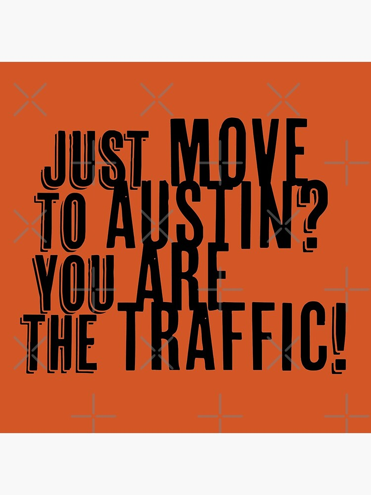 Just Move to Austin? You ARE the Traffic! by willpate