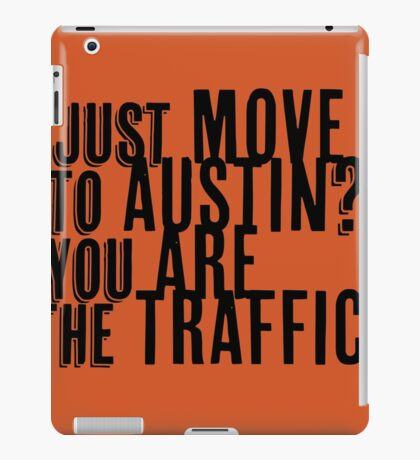 Just Move to Austin? You ARE the Traffic! iPad Case/Skin