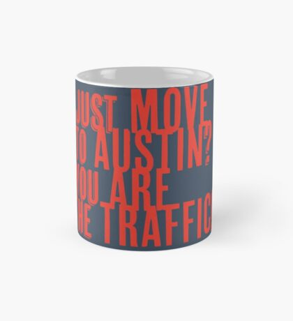 Just Move to Austin? You ARE the Traffic! - Orange Text Mug