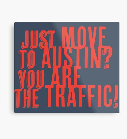 Just Move to Austin? You ARE the Traffic! - Orange Text Metal Print