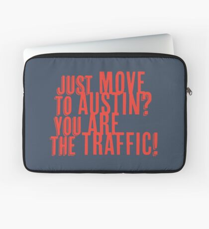 Just Move to Austin? You ARE the Traffic! - Orange Text Laptop Sleeve