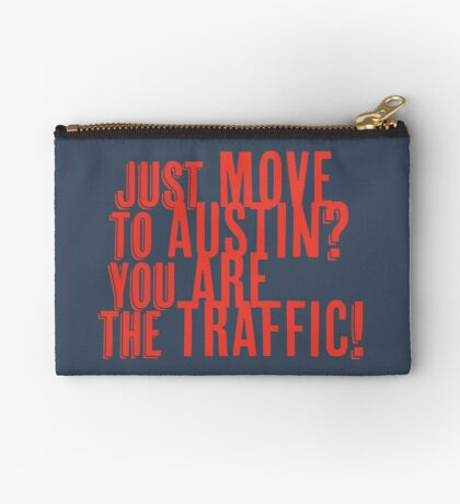 Just Move to Austin? You ARE the Traffic! - Orange Text Zipper Pouch