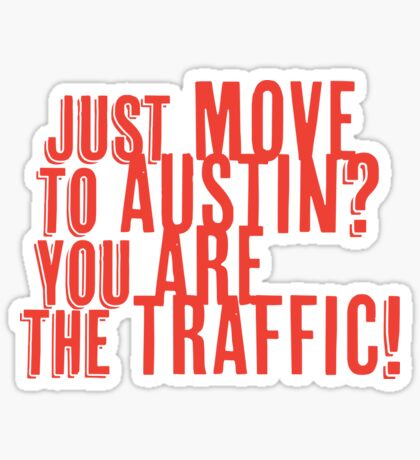 Just Move to Austin? You ARE the Traffic! - Orange Text Sticker