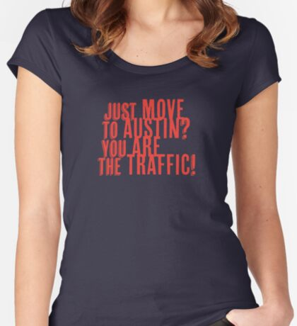 Just Move to Austin? You ARE the Traffic! - Orange Text Fitted Scoop T-Shirt