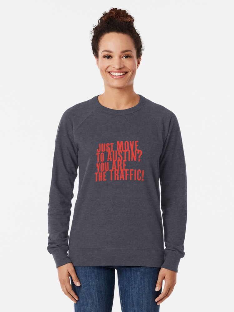 Alternate view of Just Move to Austin? You ARE the Traffic! - Orange Text Lightweight Sweatshirt