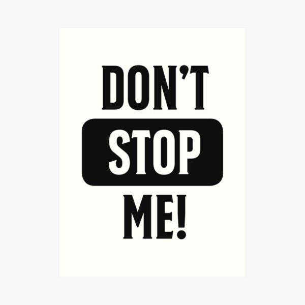 Do not stop me! Do not stop me! Art Print