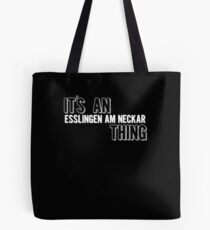 It's An Esslingen Am Neckar Thing Tote Bag