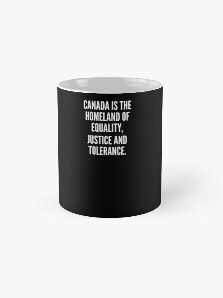 Vista alternativa de Taza Canada is the homeland of equality justice and tolerance