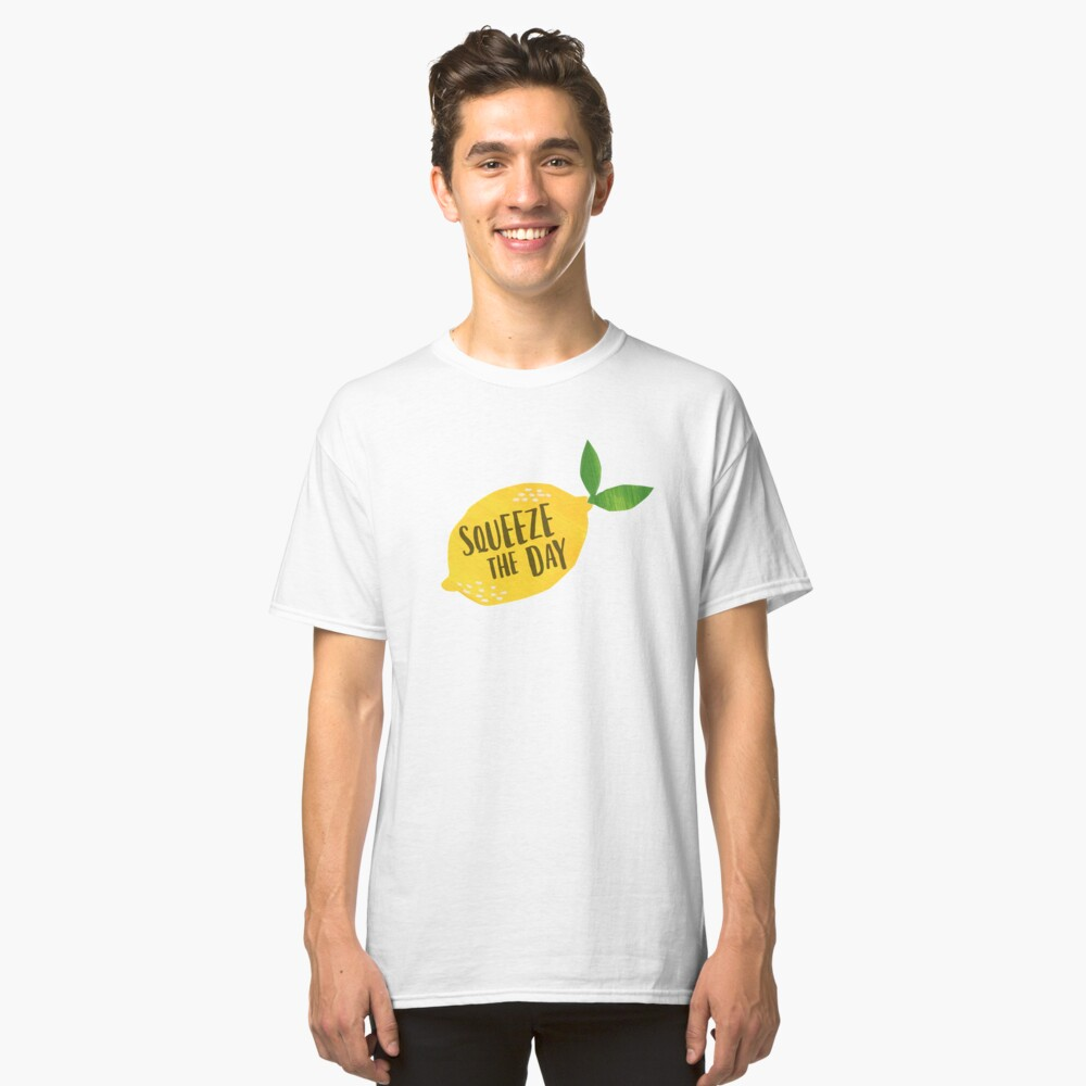 Squeeze the Day Classic T-Shirt