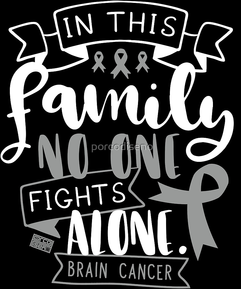 BRAIN CANCER AWARENESS TUMOR FAMILY NO ALONE QUOTE\