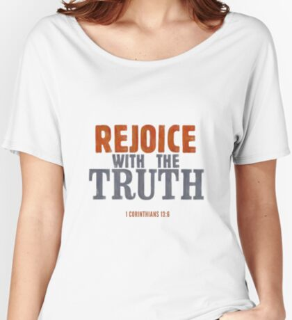 Rejoice with the truth - 1 Corinthians 13:6 Relaxed Fit T-Shirt