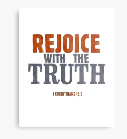 Rejoice with the truth - 1 Corinthians 13:6 Metal Print