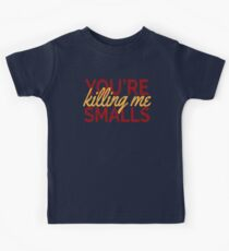 You're Killing Me Smalls! Kids Tee