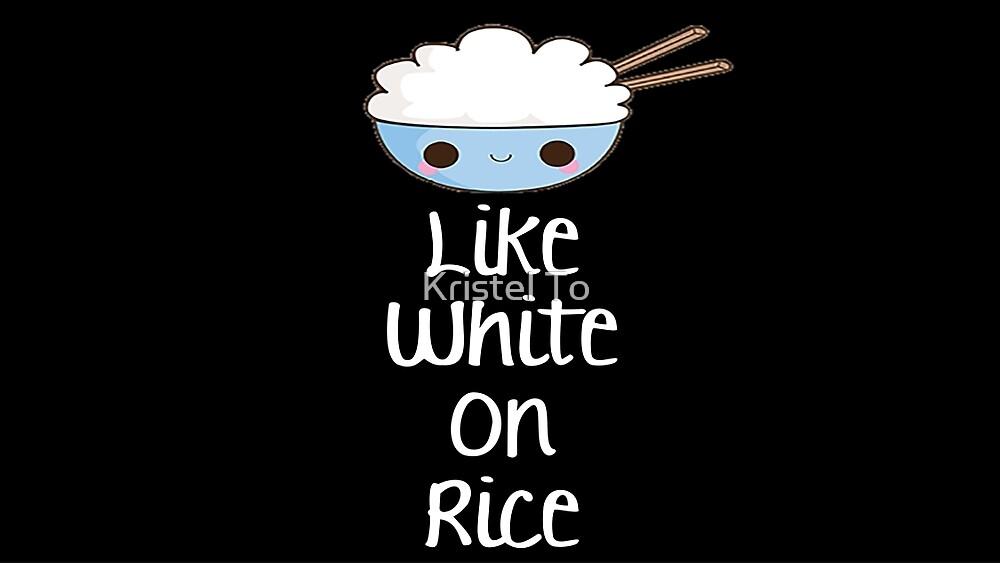 Like white on rice