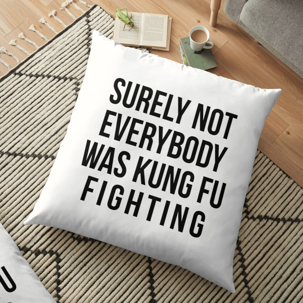 Surely Not Everybody Was Kung Fu Fighting Floor Pillow