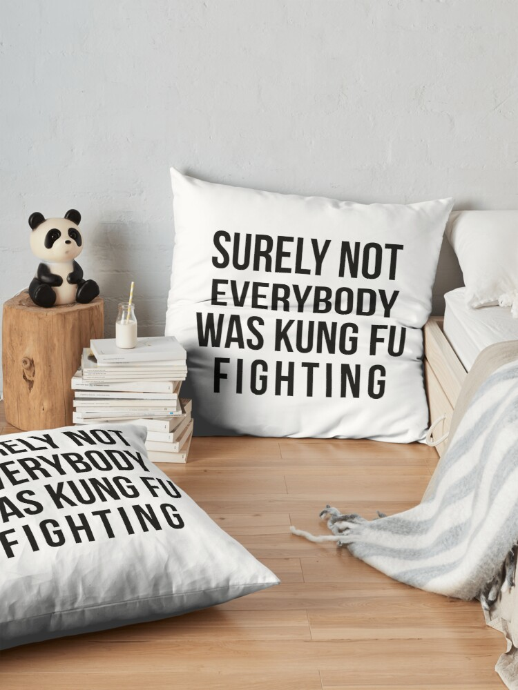 Alternate view of Surely Not Everybody Was Kung Fu Fighting Floor Pillow