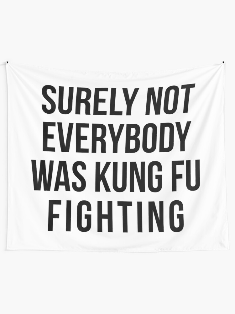 Alternate view of Surely Not Everybody Was Kung Fu Fighting Tapestry