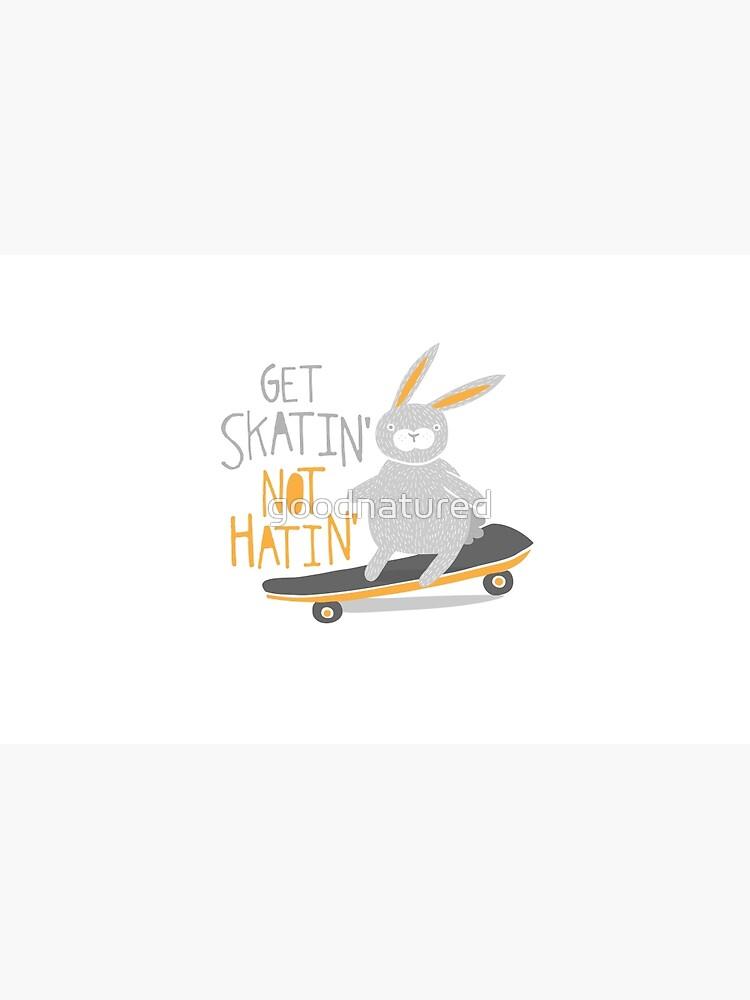 Get Skatin' Not Hatin' by goodnatured