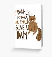 You Should Give a Dam Greeting Card