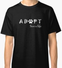 Adopt. Save a Life. Classic T-Shirt