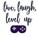 "The Ironic Gamer, ""Live, Laugh, Level Up"" by starlaughlol"
