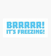 BRRRRRR! It's FREEZING (cold winter design) Photographic Print