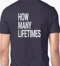 How many lifetimes Unisex T-Shirt