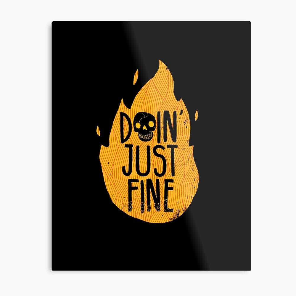 Doin' Just Fine Metal Print