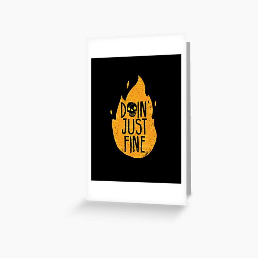 Doin' Just Fine Greeting Card