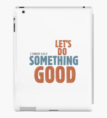 Let's do something good - 2 Timothy 3:16-17 iPad Case/Skin