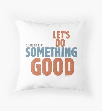 Let's do something good - 2 Timothy 3:16-17 Floor Pillow