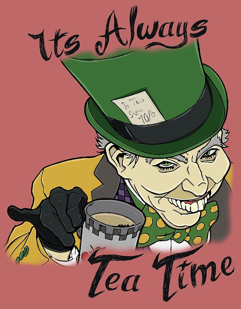 "The Mad Hatter ""Its Always Tea Time"" by MCGraphics"