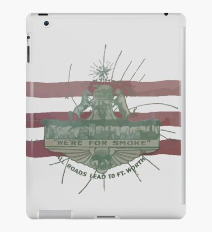 Old Fort Worth Flag - We're For Smoke - All Roads Lead to Ft. Worth iPad Case/Skin