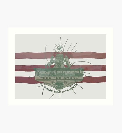 Old Fort Worth Flag - We're For Smoke - All Roads Lead to Ft. Worth Art Print