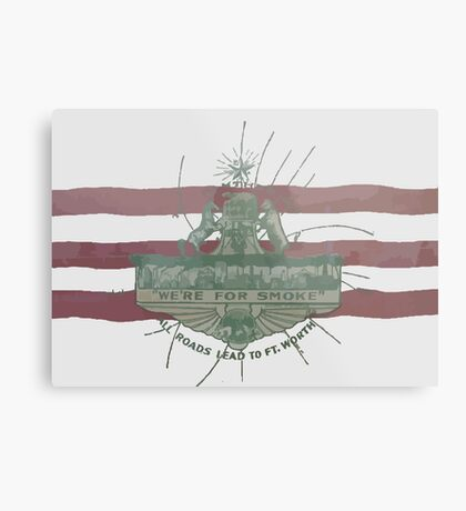 Old Fort Worth Flag - We're For Smoke - All Roads Lead to Ft. Worth Metal Print