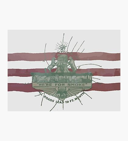Old Fort Worth Flag - We're For Smoke - All Roads Lead to Ft. Worth Photographic Print