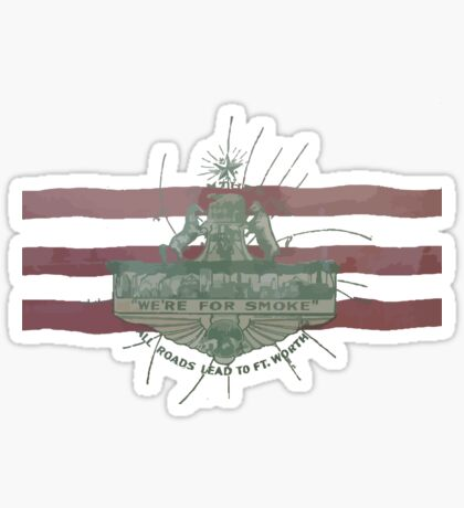 Old Fort Worth Flag - We're For Smoke - All Roads Lead to Ft. Worth Sticker