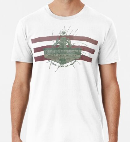 Old Fort Worth Flag - We're For Smoke - All Roads Lead to Ft. Worth Premium T-Shirt