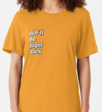 We'll Be Right Back Slim Fit T-Shirt